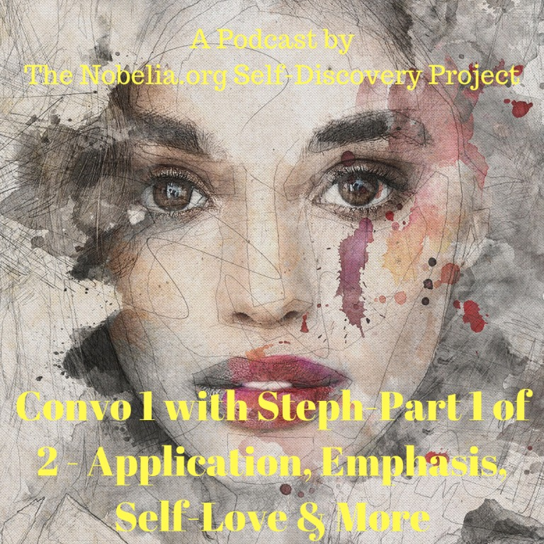Convo 1 with Steph Parts 2 of 2 – Application, Emphasis, Self-Love & More
